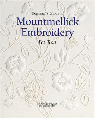 Beginner's Guide to Mountmellick Embroidery By Trott, Pat