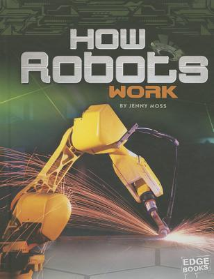 How Robots Work By Moss, Jenny