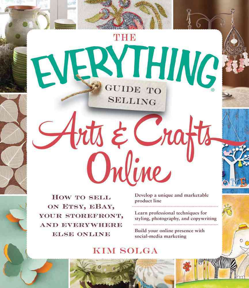 The Everything Guide to Selling Arts & Crafts Online By Solga, Kim